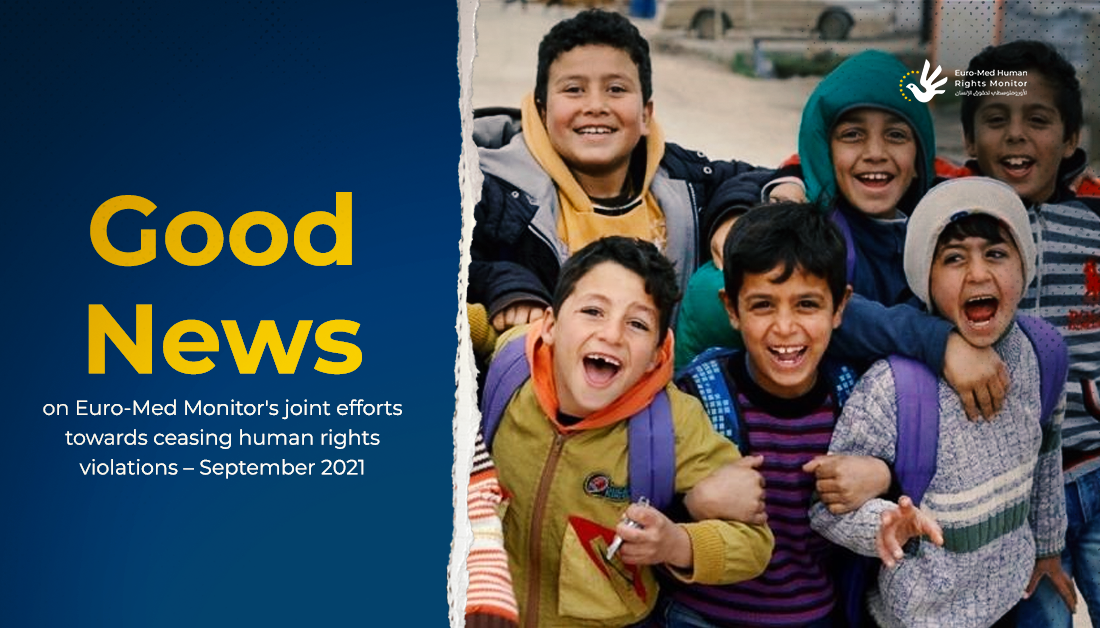 Good news on Euro-Med Monitor's joint efforts towards ceasing human rights violations – September 2021